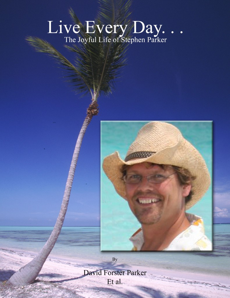 Live Every Day, the Joyful Life of Stephen Parker by author David Forster Parker